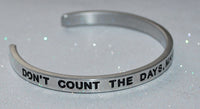 Don't Count The Days, Make The Days Count | Engraved Handmade Bracelet by: Say It and Wear It Jewelry Say It and Wear It