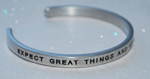 Expect Great Things And Great Things Will Come | Engraved Handmade Bracelet by: Say It and Wear It Jewelry Say It and Wear It