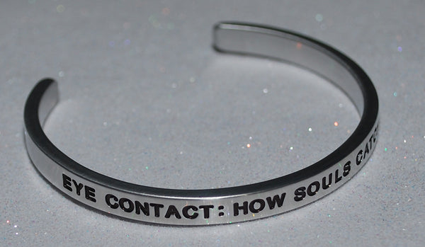 Eye Contact How Souls Catch On Fire | Engraved Handmade Bracelet by: Say It and Wear It Jewelry Say It and Wear It