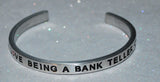 I Love Being A Bank Teller  |  Engraved Handmade Bracelet by: Say It and Wear It Jewelry - #love