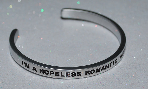 I'm A Hopeless Romantic With A Dirty Mind  |  Engraved Handmade Bracelet by: Say It and Wear It Jewelry - #love
