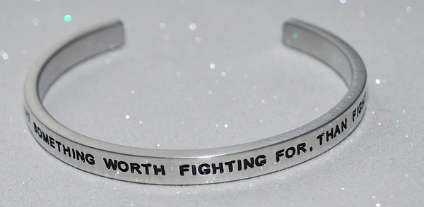 If You Have Something Worth Fighting For Than Fight For It  |  Engraved Handmade Bracelet by: Say It and Wear It Jewelry - #love