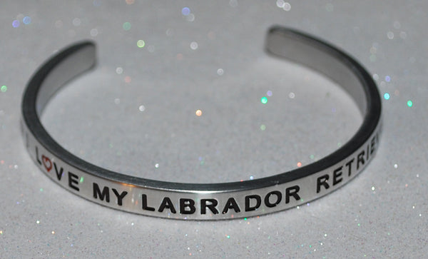 I Love My Labrador Retriever   |  Engraved Handmade Bracelet by: Say It and Wear It Jewelry - #love
