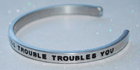 Never Trouble Trouble Till Trouble Troubles You   |  Engraved Handmade Bracelet by: Say It and Wear It Jewelry - #love