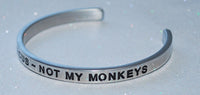 Not My Circus ~ Not My Monkeys  |  Engraved Handmade Bracelet by: Say It and Wear It Jewelry - #love