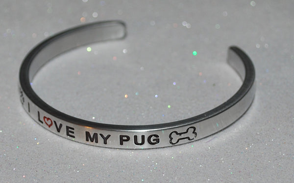I Love My Pug   |  Engraved Handmade Bracelet by: Say It and Wear It Jewelry - #love