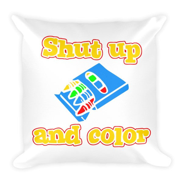 Shut Up and Color Pillow
