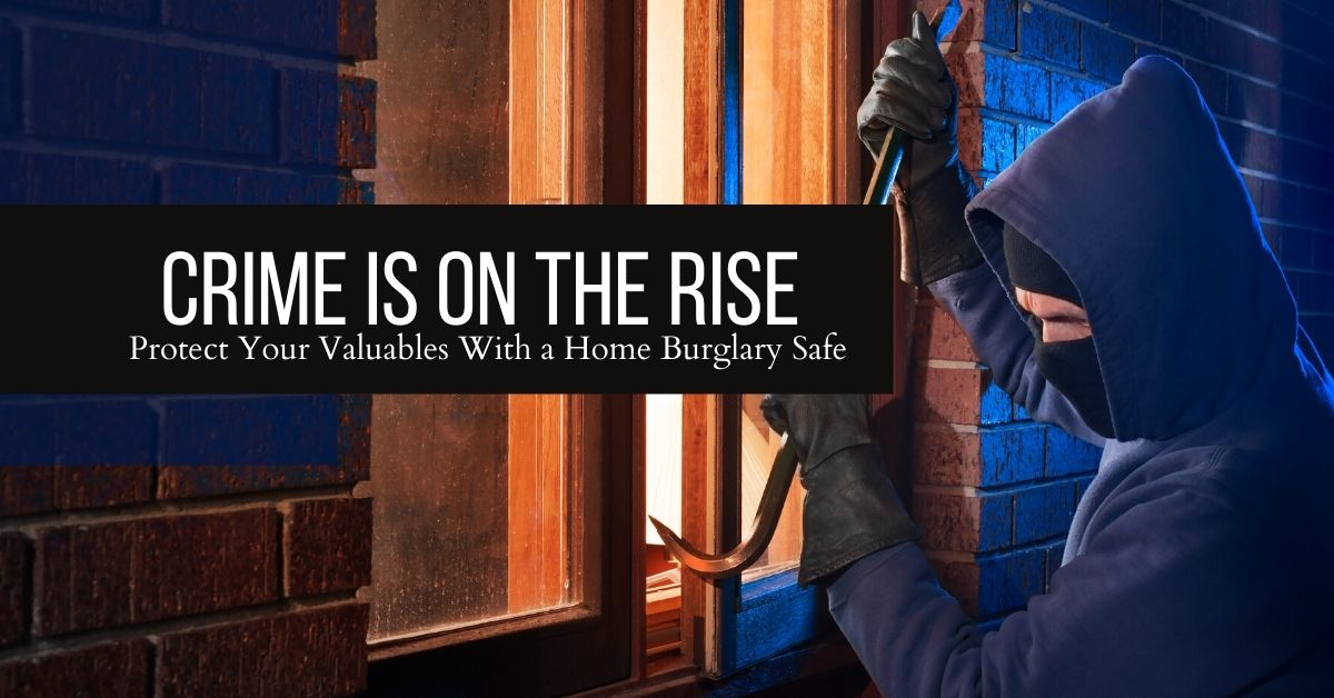 Crime Is On the Rise: Protect Your Valuables With a Home Burglary Safe