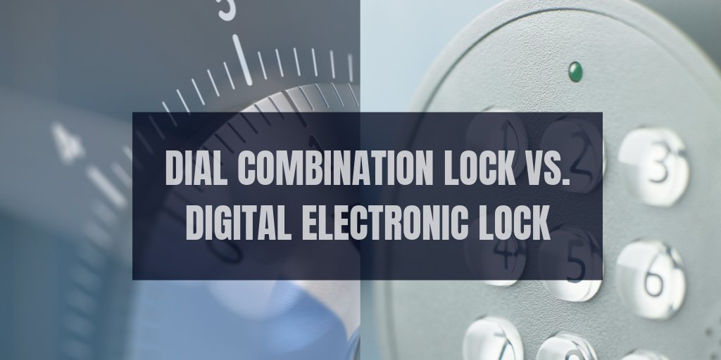 Dial Combination Lock vs. Digital Electronic Lock