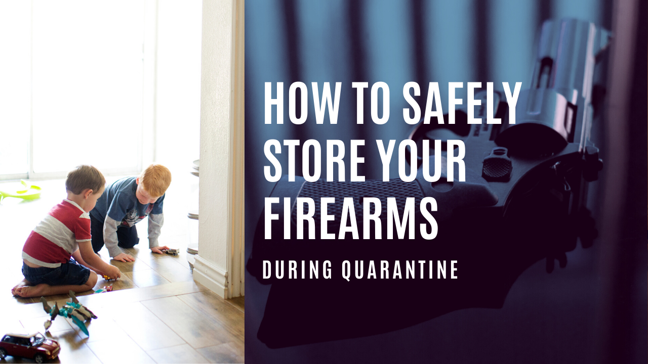How to Safely Store Your Firearms During Quarantine