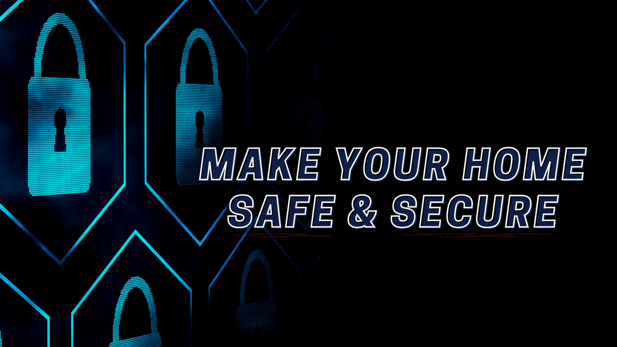 Make Your Home Safe and Secure