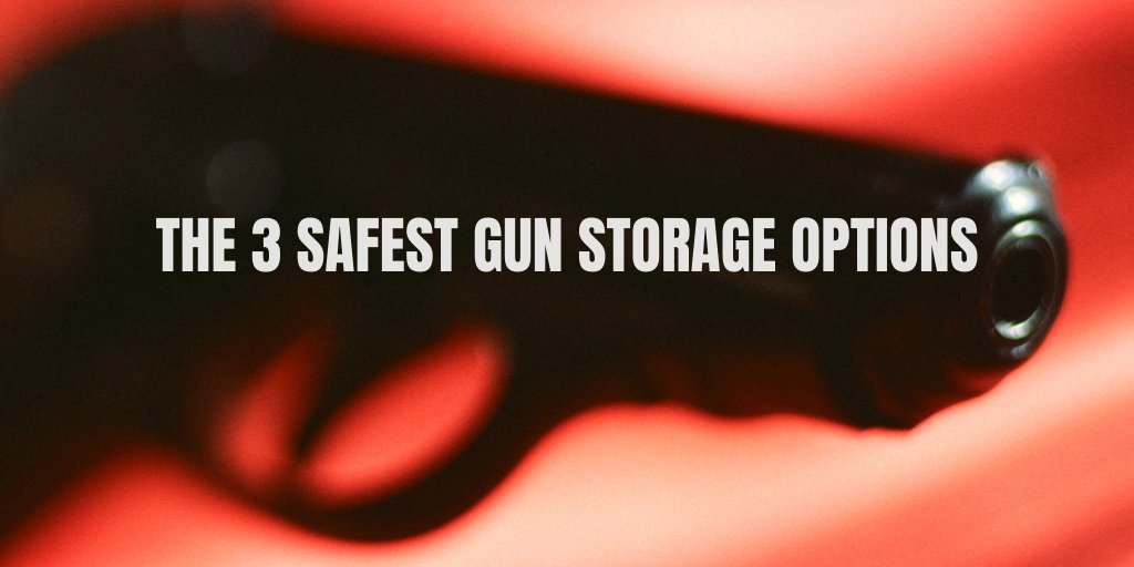 The 3 Safest Gun Storage Options