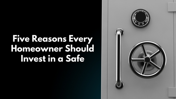 Five Reasons Every Homeowner Should Invest in a Safe