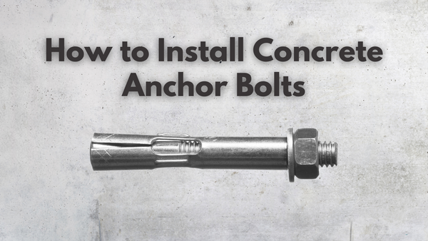 How to Install Concrete Anchor Bolts