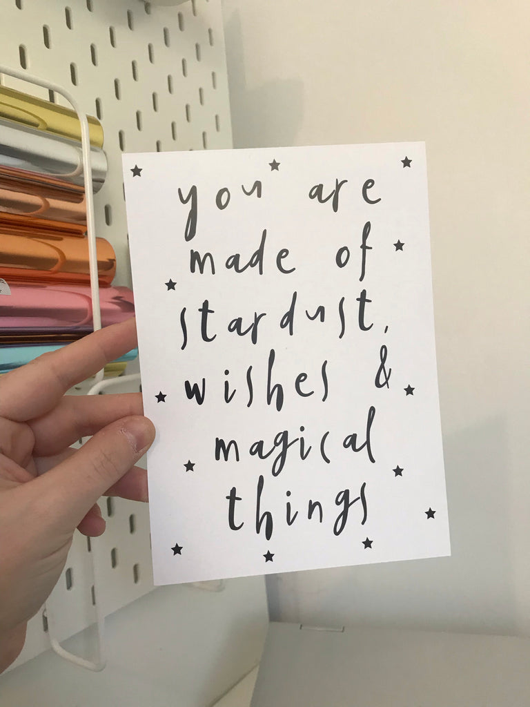 You Are Made Of Stardust, Wishes & Magical Things - Mono - 7x5