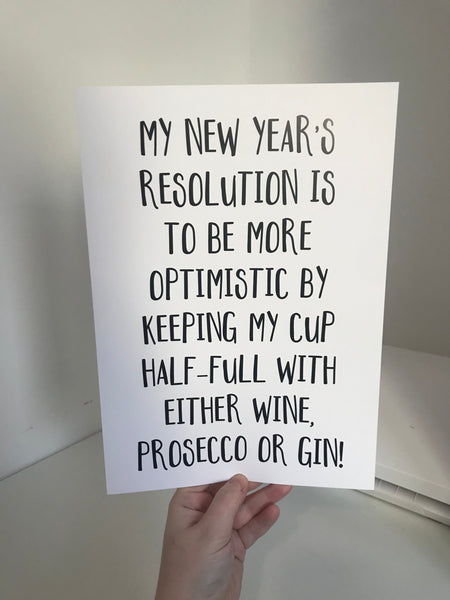 My New Years Resolution Is To Be More Optimistic By Keeping My Cup Half-Full With Either Wine, Prosecco Or Gin! - Mono - A4 - L&O Designs