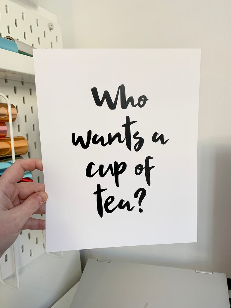Who Wants A Cup Of Tea - Mono - 8x10