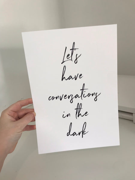 Let's Have Conversations In The Dark - Mono - A4 - L&O Designs