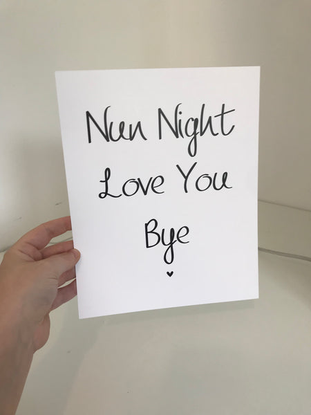 Nun Night. Love You. Bye.- Mono - 8x10 - L&O Designs