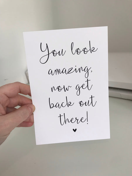 You Look Amazing, Now Get Back Out There! - Mono - 7x5 - L&O Designs