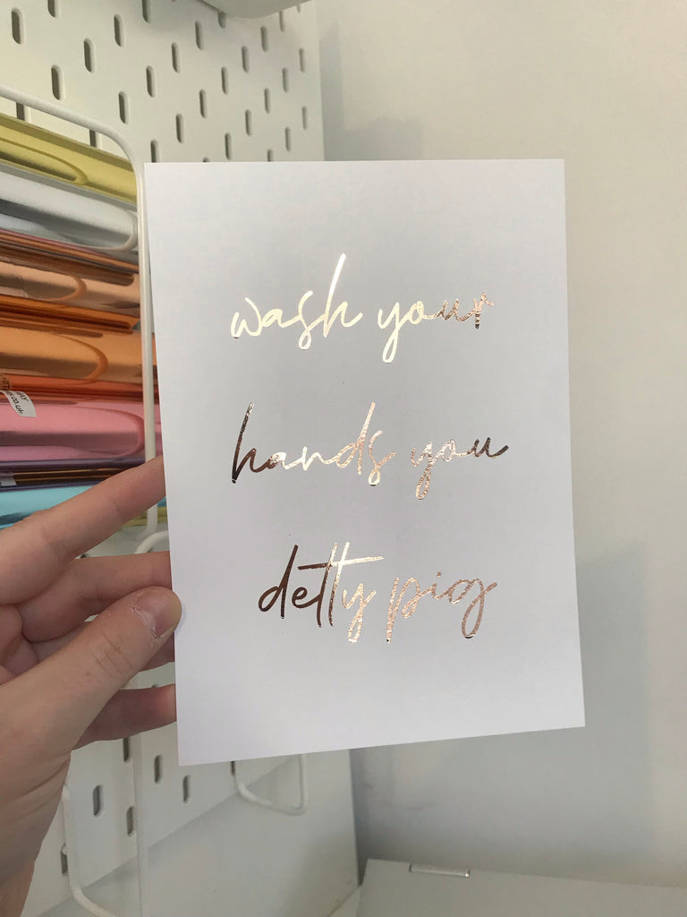Wash Your Hands You Detty Pig - Rose Gold - 7x5