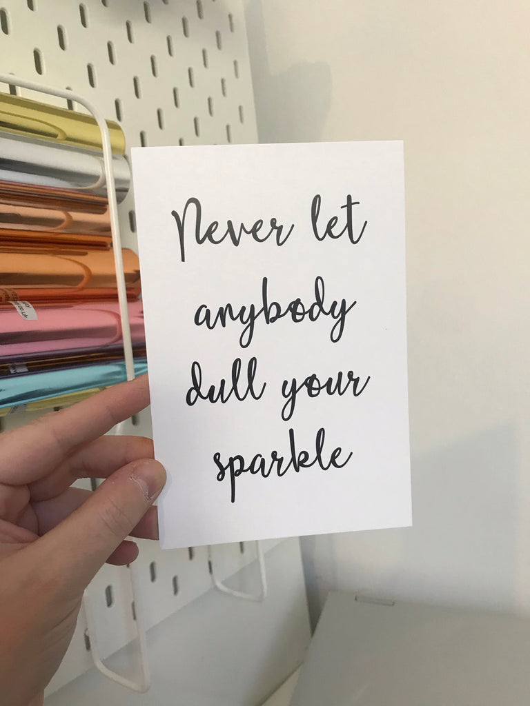 Never Let Anybody Dull Your Sparkle - Mono - 6x4