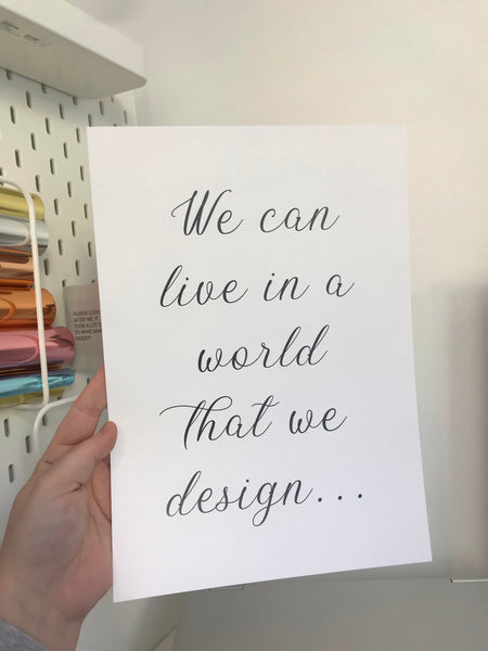 We Can Live In A World That We Design... - Mono - A4