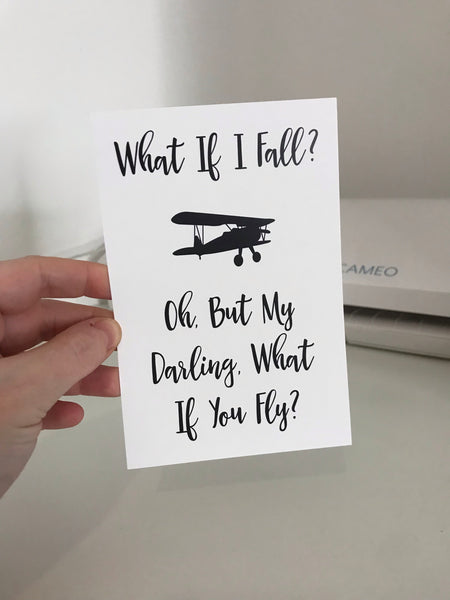 What If I Fall? Oh, But My Darling, What If You Fly? - Mono - 6x4 - L&O Designs