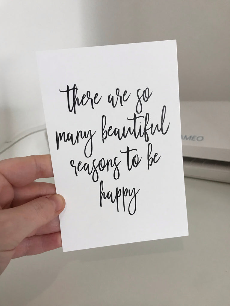There Are So Many Beautiful Reasons To Be Happy - Mono - 6x4 - L&O Designs