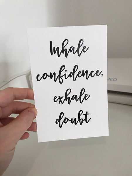 Inhale Confidence, Exhale Doubt - Mono - 6x4 - L&O Designs