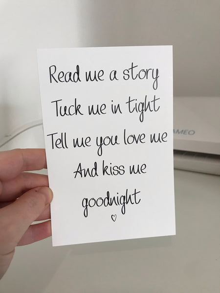 Read Me A Story, Tuck Me In Tight, Tell Me You Love Me, And Kiss Me Goodnight - Mono - 6x4 - L&O Designs