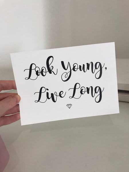 Look Young, Live Long - Mono - 7x5 - L&O Designs