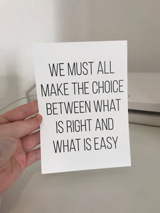 We Must All Make The Choice Between What Is Right And What Is Easy - Mono - 7x5 - L&O Designs