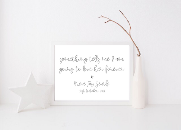 Something Tells Me I Am Going To Love Her Forever - Personalised - L&O Designs