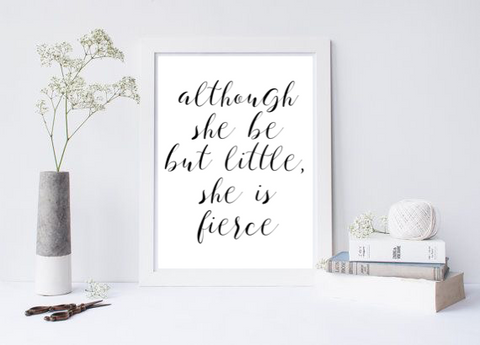 Although She Be But Little, She Is Fierce - L&O Designs