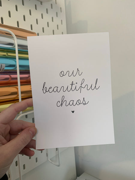Your Beautiful Chaos - Mono - 7x5