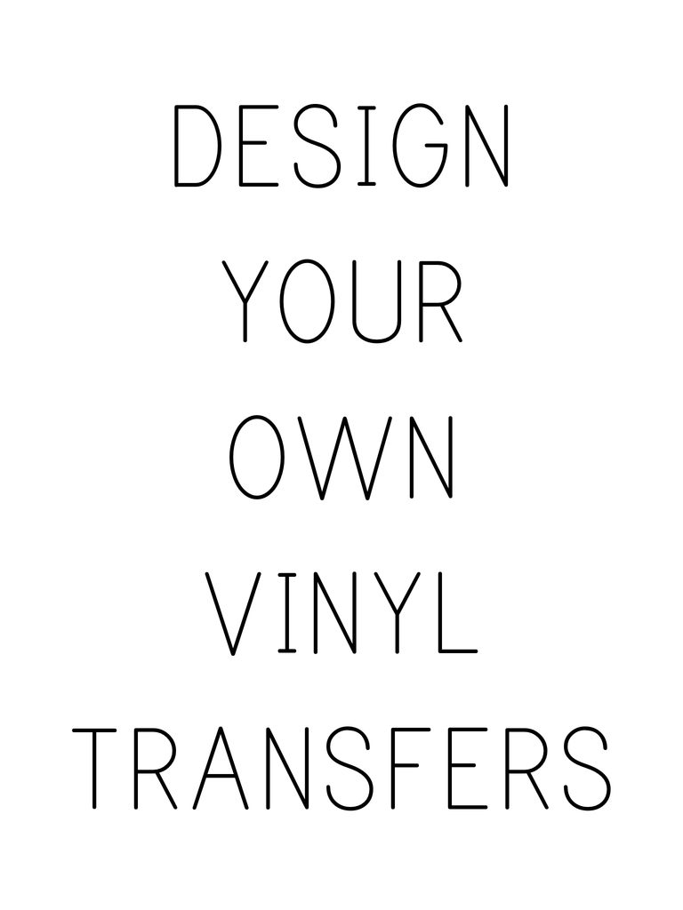 Design Your Own Vinyl Transfer - L&O Designs
