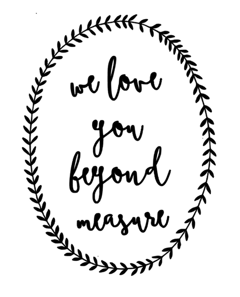 We Love You Beyond Measure Vinyl Transfers - L&O Designs