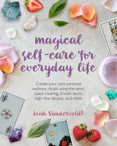 MAGICAL SELF CARE FOR EVERYDAY LIFE by LEAH VANDERVELDT