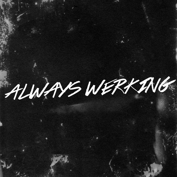 Always Werking | The Blog