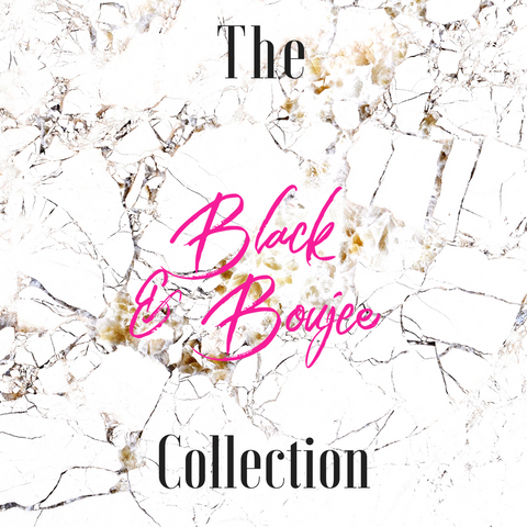 Black & Boujee Collection
