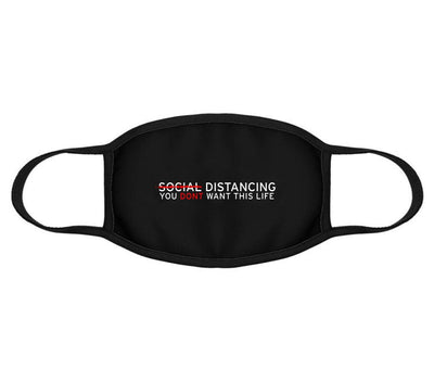 Social Distancing Mask - You Dont Want This Life - UK Streetwear Brand - Streetwear Hoodies, High Street Fashion for Your London Streetwear Clothing Style