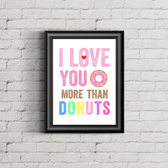 I love you more than donuts print