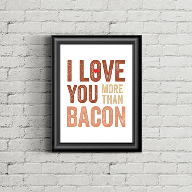 I Love You More Than Bacon Print