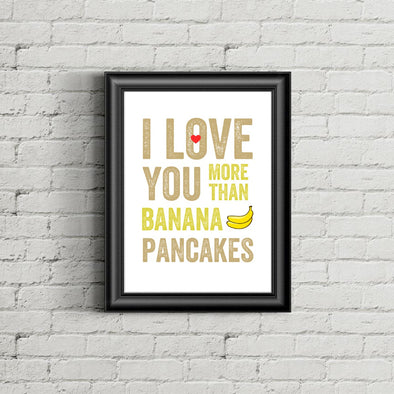 I Love You More Than Banana Pancakes Print