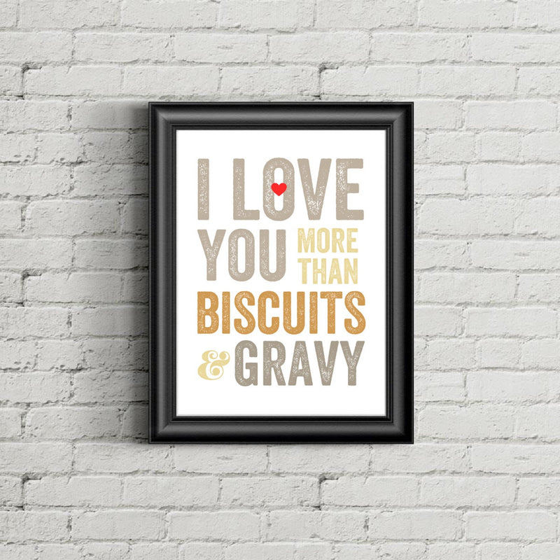 I Love You More Than Biscuits and Gravy Print