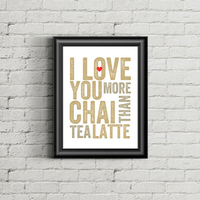 I Love You More Than Chai Tea Latte Art Print