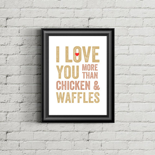 I Love You More Than Chicken and Waffles Wall Art Print