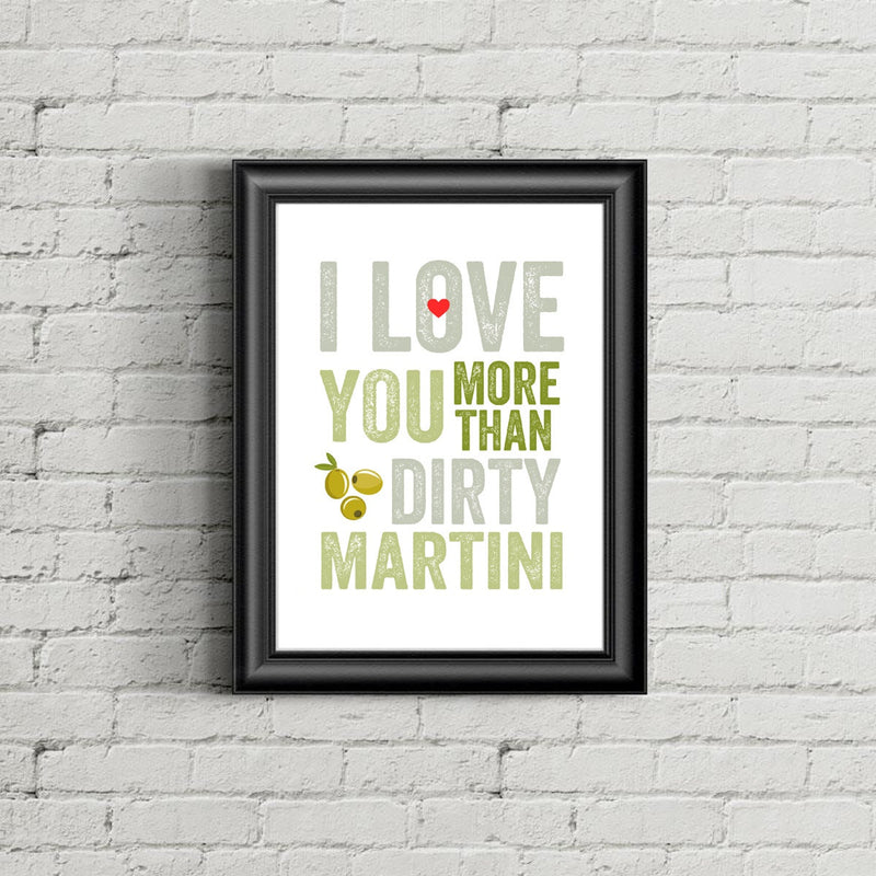 I Love You More Than Dirty Martini Print