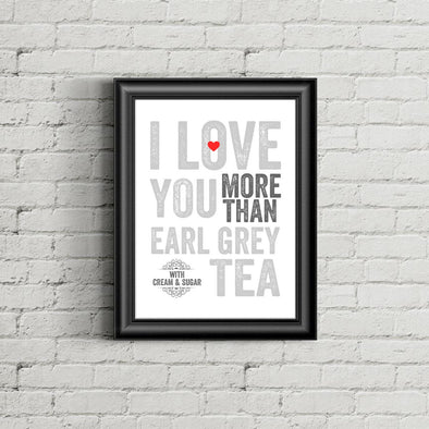 I Love You More Than Earl Grey Tea Print